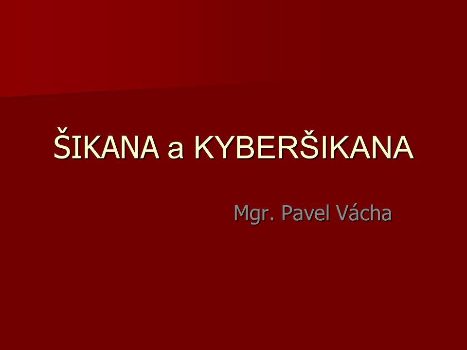 ŠIKANA a KYBERŠIKANA Mgr. Pavel Vácha
