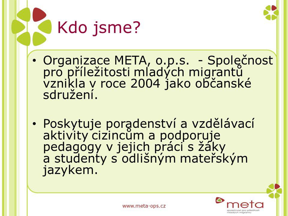 Kdo jsme Organizace META, o.p.s. - Společnost pro příležitosti mladých migrantů vznikla v roce 2004 jako občanské sdružení.