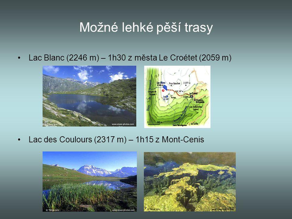 Možné lehké pěší trasy Lac Blanc (2246 m) – 1h30 z města Le Croétet (2059 m) Lac des Coulours (2317 m) – 1h15 z Mont-Cenis.