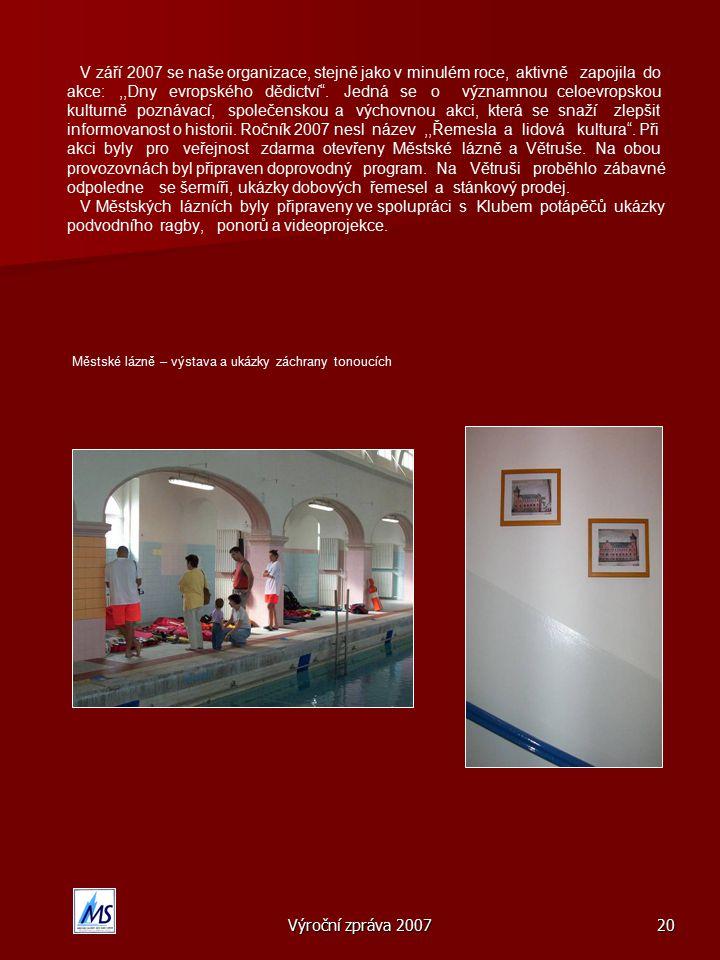V září 2007 se naše organizace, stejně jako v minulém roce, aktivně zapojila do akce: ,,Dny evropského dědictví . Jedná se o významnou celoevropskou kulturně poznávací, společenskou a výchovnou akci, která se snaží zlepšit informovanost o historii. Ročník 2007 nesl název ,,Řemesla a lidová kultura . Při akci byly pro veřejnost zdarma otevřeny Městské lázně a Větruše. Na obou provozovnách byl připraven doprovodný program. Na Větruši proběhlo zábavné odpoledne se šermíři, ukázky dobových řemesel a stánkový prodej. V Městských lázních byly připraveny ve spolupráci s Klubem potápěčů ukázky podvodního ragby, ponorů a videoprojekce. Městské lázně – výstava a ukázky záchrany tonoucích