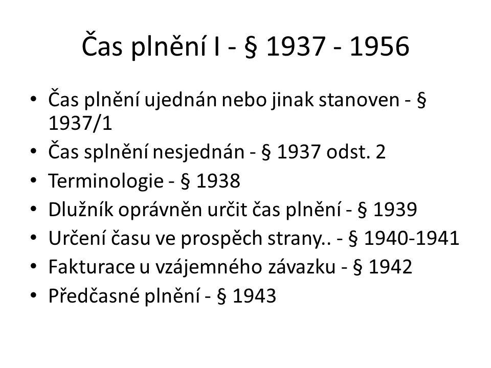 Čas plnění I - § 1937 - 1956 Čas plnění ujednán nebo jinak stanoven - § 1937/1. Čas splnění nesjednán - § 1937 odst. 2.