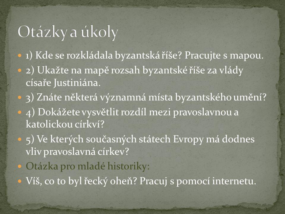 Otázky a úkoly 1) Kde se rozkládala byzantská říše Pracujte s mapou.