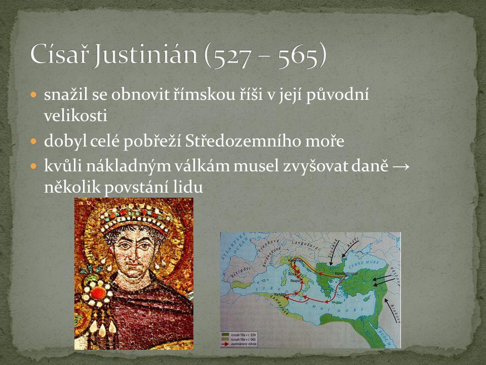 Císař Justinián (527 – 565) snažil se obnovit římskou říši v její původní velikosti. dobyl celé pobřeží Středozemního moře.