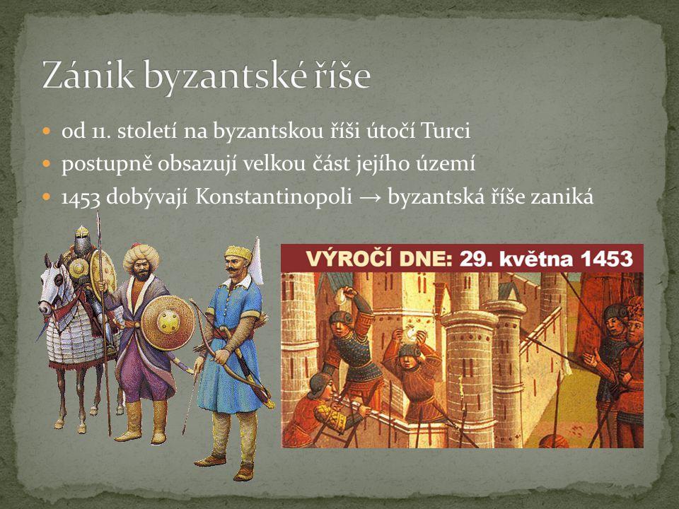 Zánik byzantské říše od 11. století na byzantskou říši útočí Turci
