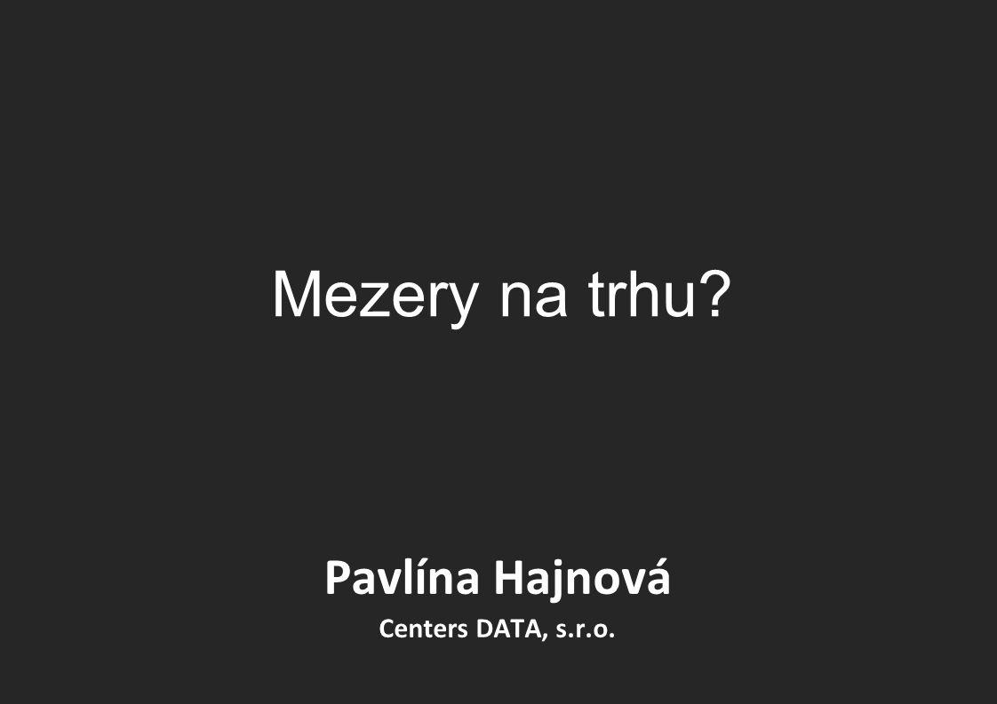 Mezery na trhu Pavlína Hajnová Centers DATA, s.r.o.