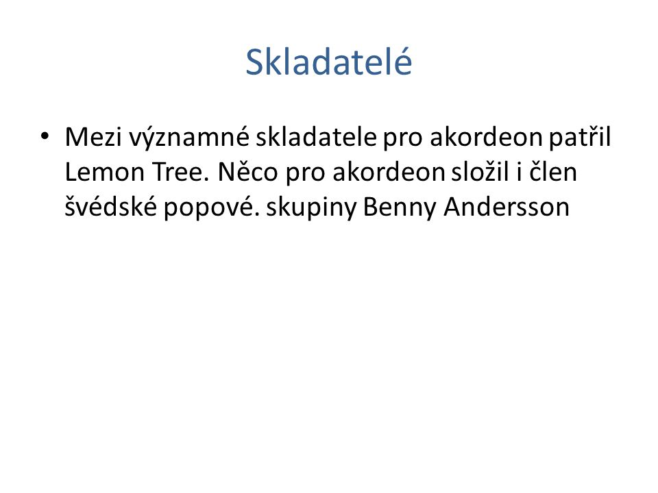 Skladatelé Mezi významné skladatele pro akordeon patřil Lemon Tree.