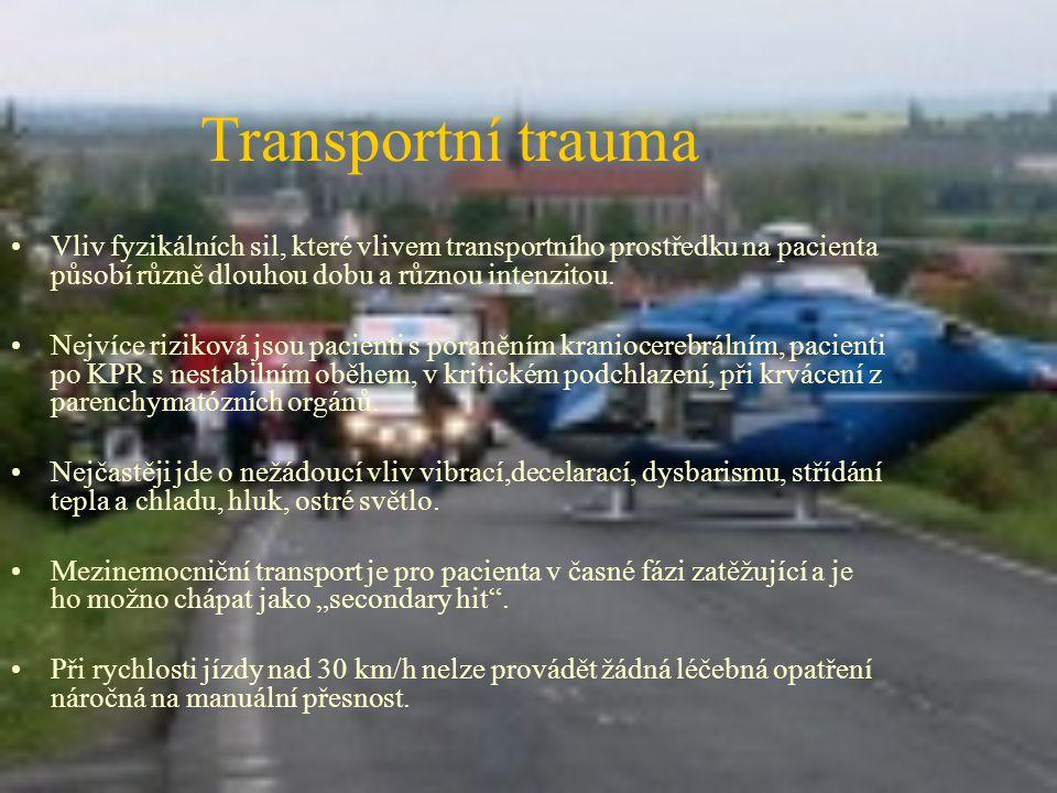 Transportní trauma Vliv fyzikálních sil, které vlivem transportního prostředku na pacienta působí různě dlouhou dobu a různou intenzitou.
