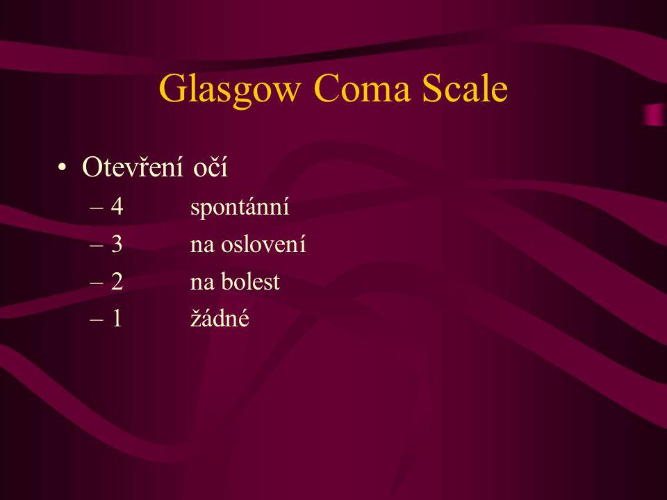 Glasgow Coma Scale Otevření očí 4 spontánní 3 na oslovení 2 na bolest
