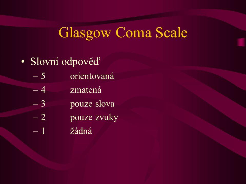 Glasgow Coma Scale Slovní odpověď 5 orientovaná 4 zmatená
