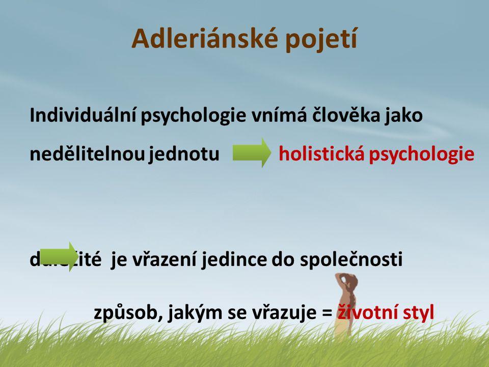 Adleriánské pojetí Individuální psychologie vnímá člověka jako nedělitelnou jednotu holistická psychologie.