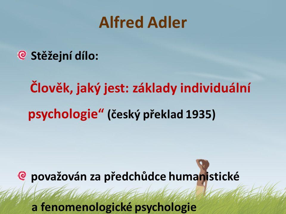 Alfred Adler Stěžejní dílo: Člověk, jaký jest: základy individuální psychologie (český překlad 1935)