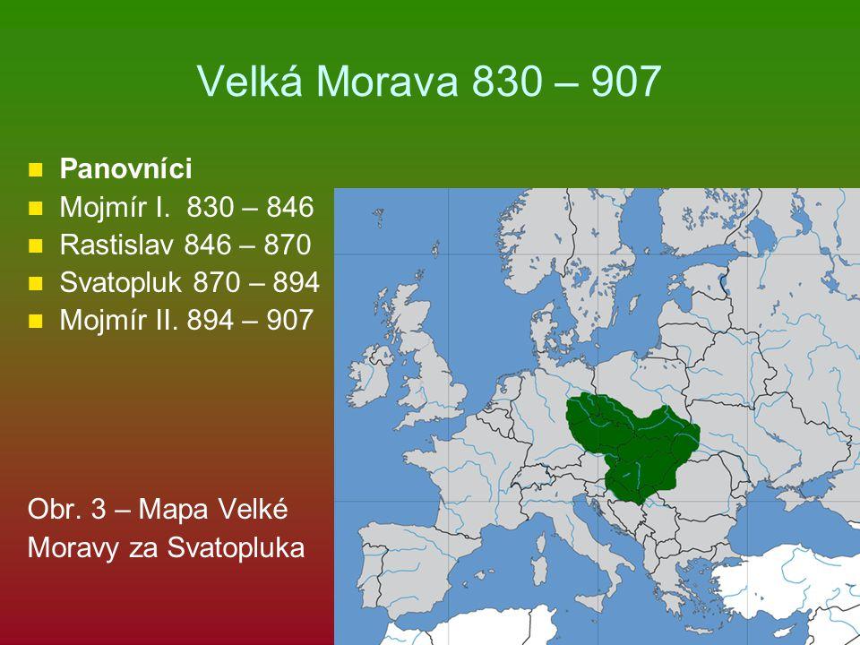 Velká Morava 830 – 907 Panovníci Mojmír I. 830 – 846
