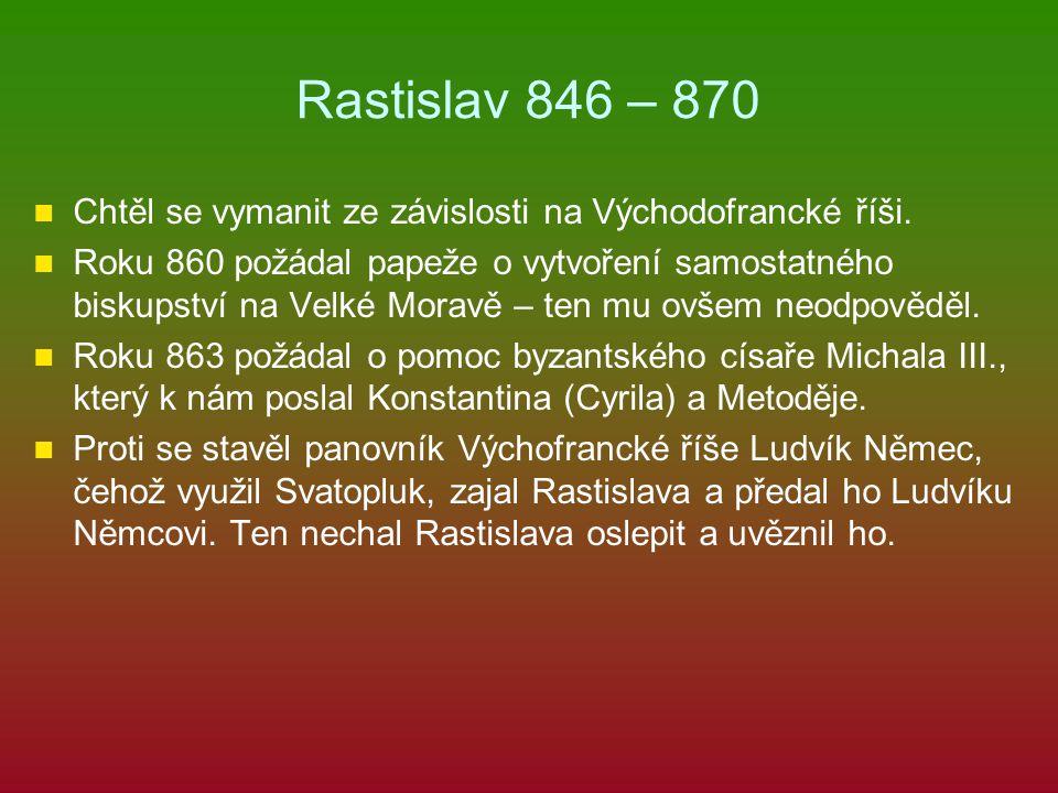 Rastislav 846 – 870 Chtěl se vymanit ze závislosti na Východofrancké říši.