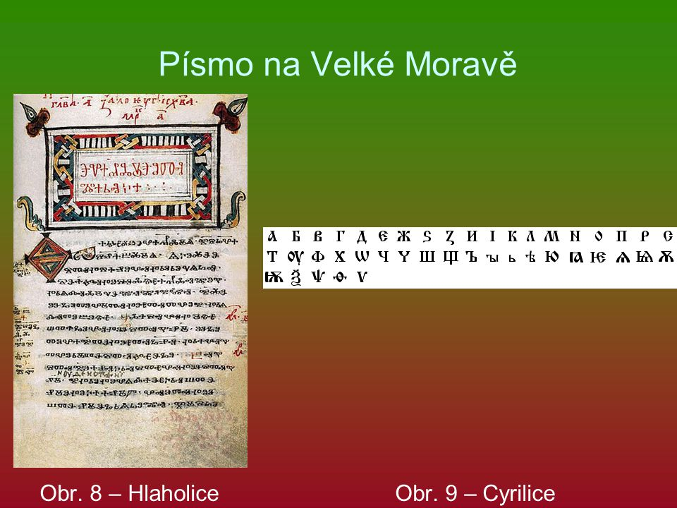 Písmo na Velké Moravě Obr. 8 – Hlaholice Obr. 9 – Cyrilice