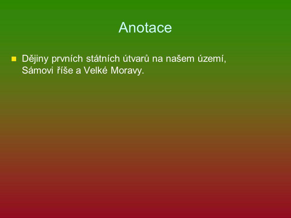 Anotace Dějiny prvních státních útvarů na našem území, Sámovi říše a Velké Moravy.