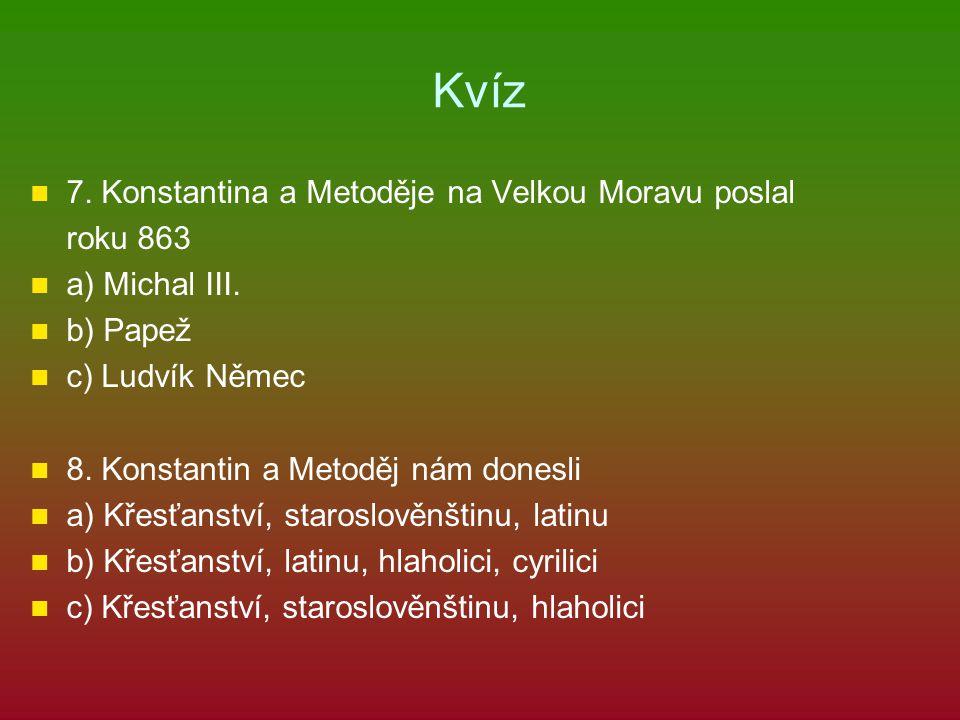 Kvíz 7. Konstantina a Metoděje na Velkou Moravu poslal roku 863