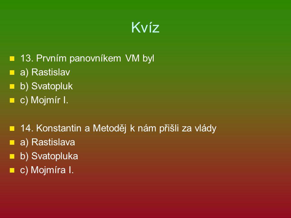 Kvíz 13. Prvním panovníkem VM byl a) Rastislav b) Svatopluk