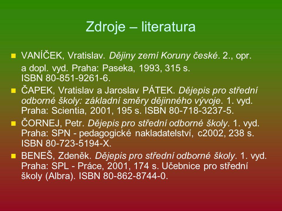 Zdroje – literatura VANÍČEK, Vratislav. Dějiny zemí Koruny české. 2., opr.