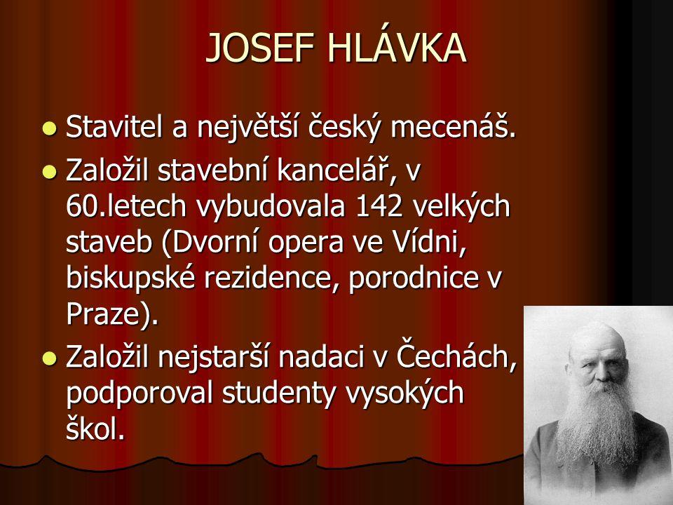 JOSEF HLÁVKA Stavitel a největší český mecenáš.