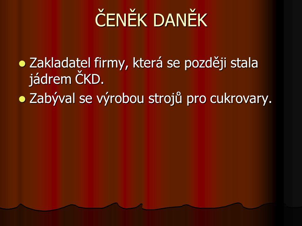 ČENĚK DANĚK Zakladatel firmy, která se později stala jádrem ČKD.