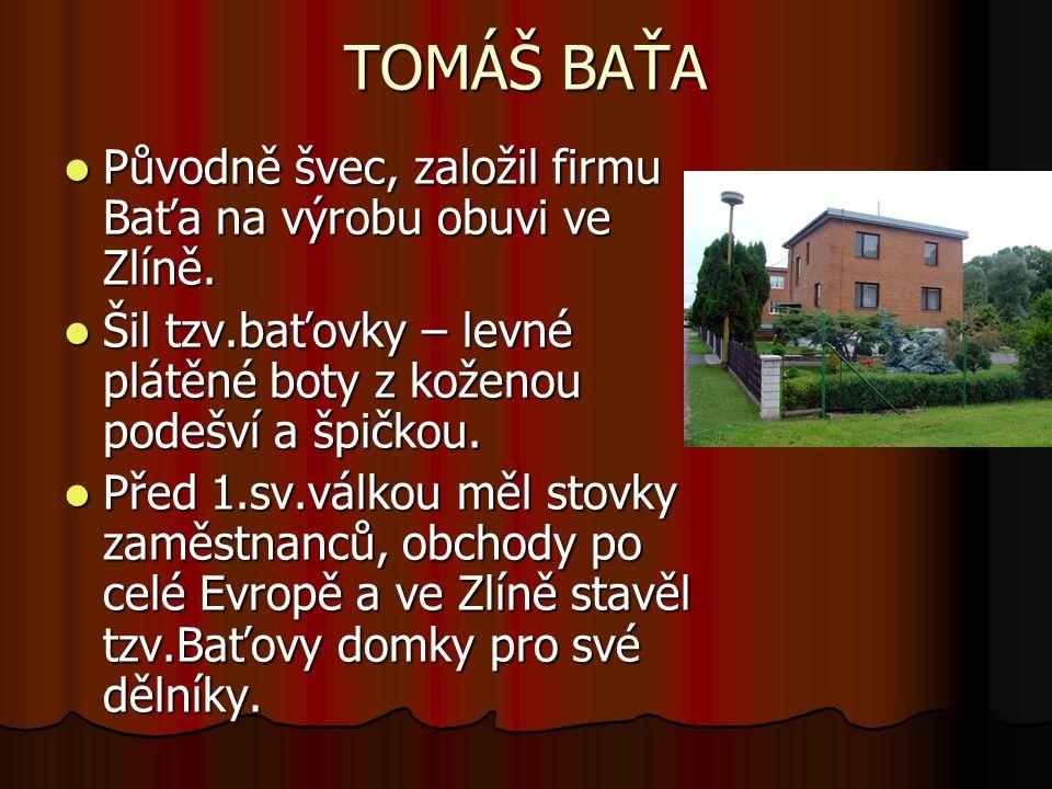 TOMÁŠ BAŤA Původně švec, založil firmu Baťa na výrobu obuvi ve Zlíně.