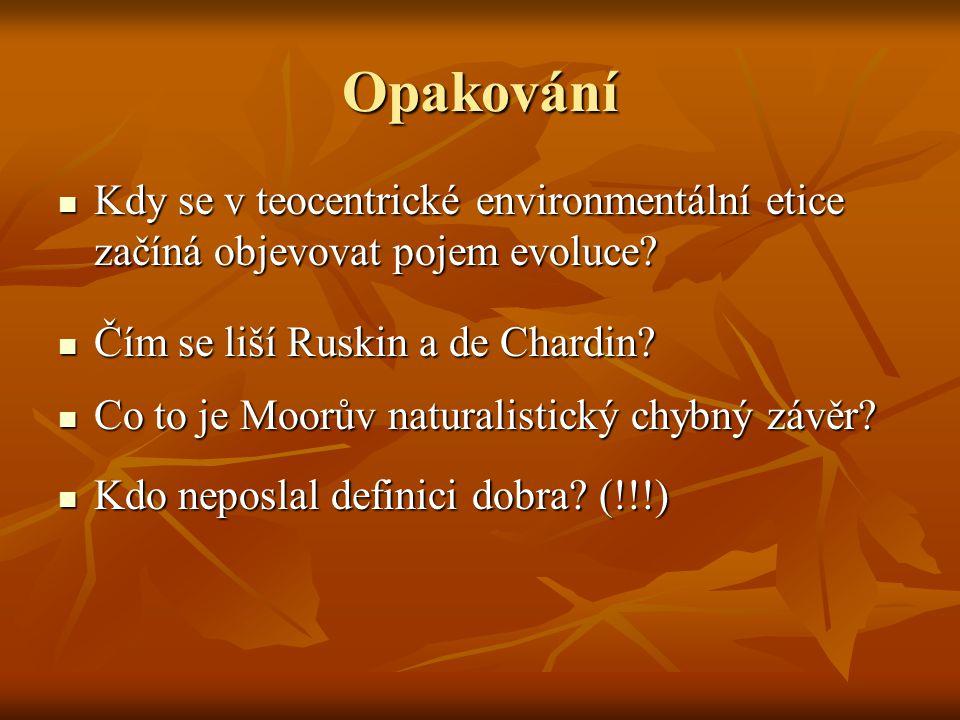 Opakování Kdy se v teocentrické environmentální etice začíná objevovat pojem evoluce Čím se liší Ruskin a de Chardin