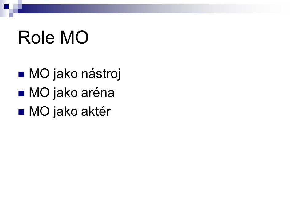 Role MO MO jako nástroj MO jako aréna MO jako aktér