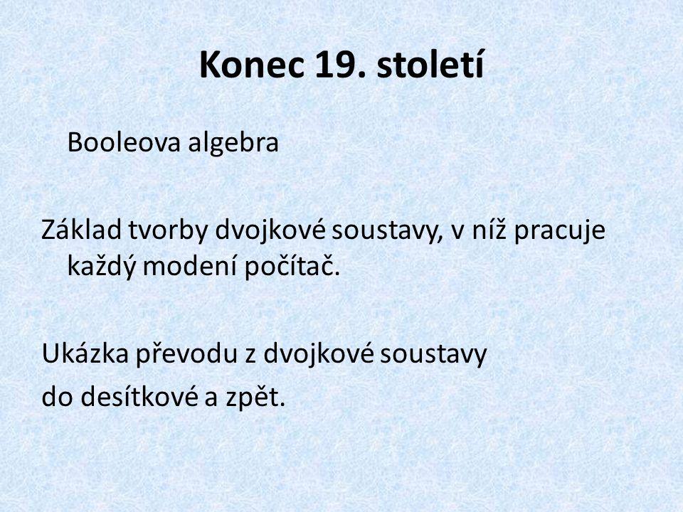 Konec 19. století Booleova algebra