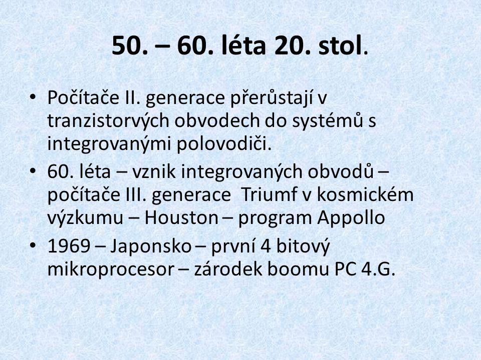 50. – 60. léta 20. stol. Počítače II. generace přerůstají v tranzistorvých obvodech do systémů s integrovanými polovodiči.