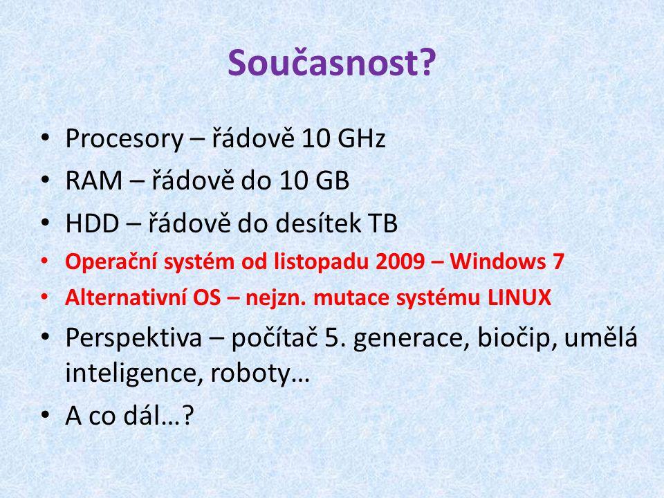 Současnost Procesory – řádově 10 GHz RAM – řádově do 10 GB