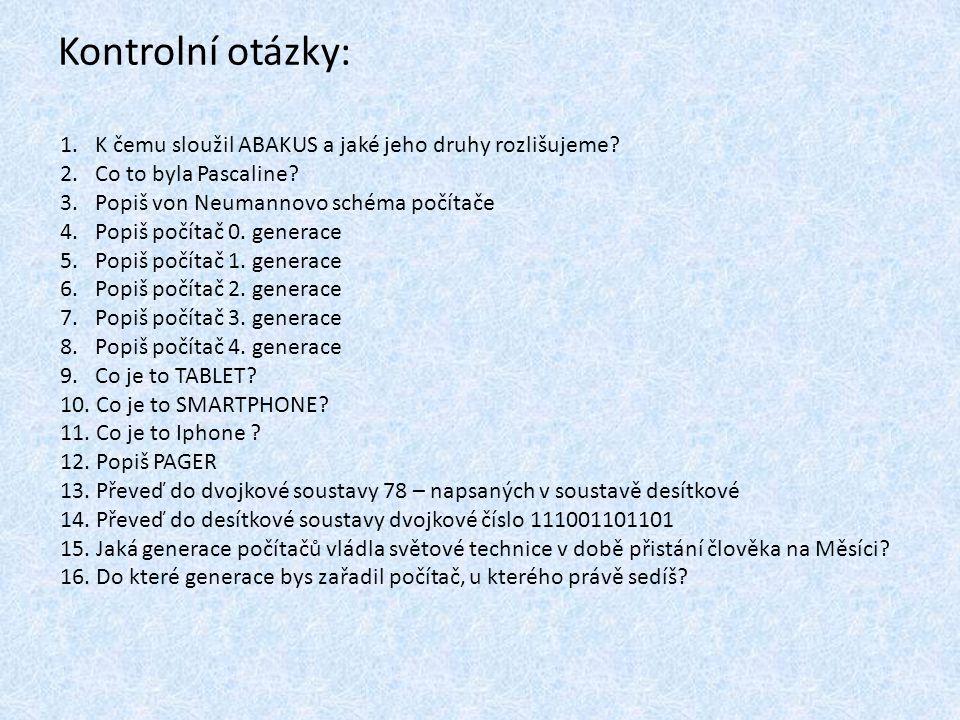 Kontrolní otázky: 1. K čemu sloužil ABAKUS a jaké jeho druhy rozlišujeme 2. Co to byla Pascaline