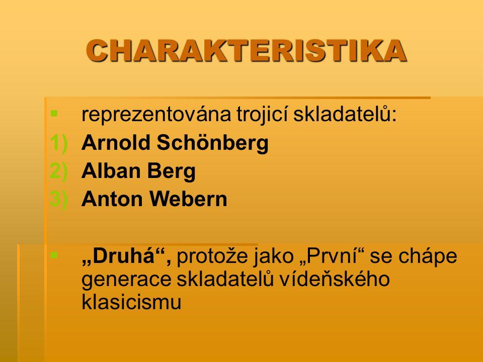 CHARAKTERISTIKA reprezentována trojicí skladatelů: Arnold Schönberg