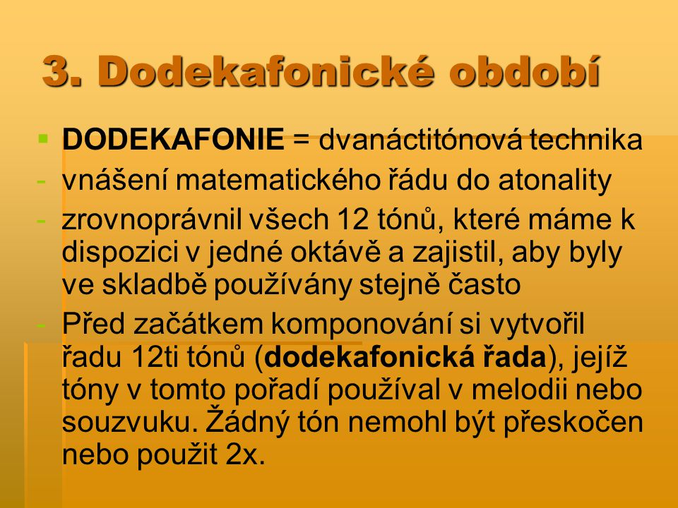 3. Dodekafonické období DODEKAFONIE = dvanáctitónová technika