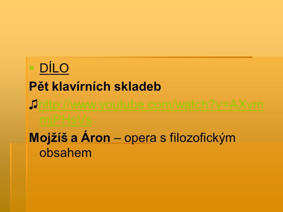 DÍLO Pět klavírních skladeb. ♫http://www.youtube.com/watch v=AXvmmjPHsVs.