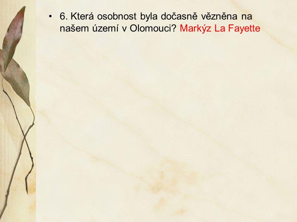 6. Která osobnost byla dočasně vězněna na našem území v Olomouci