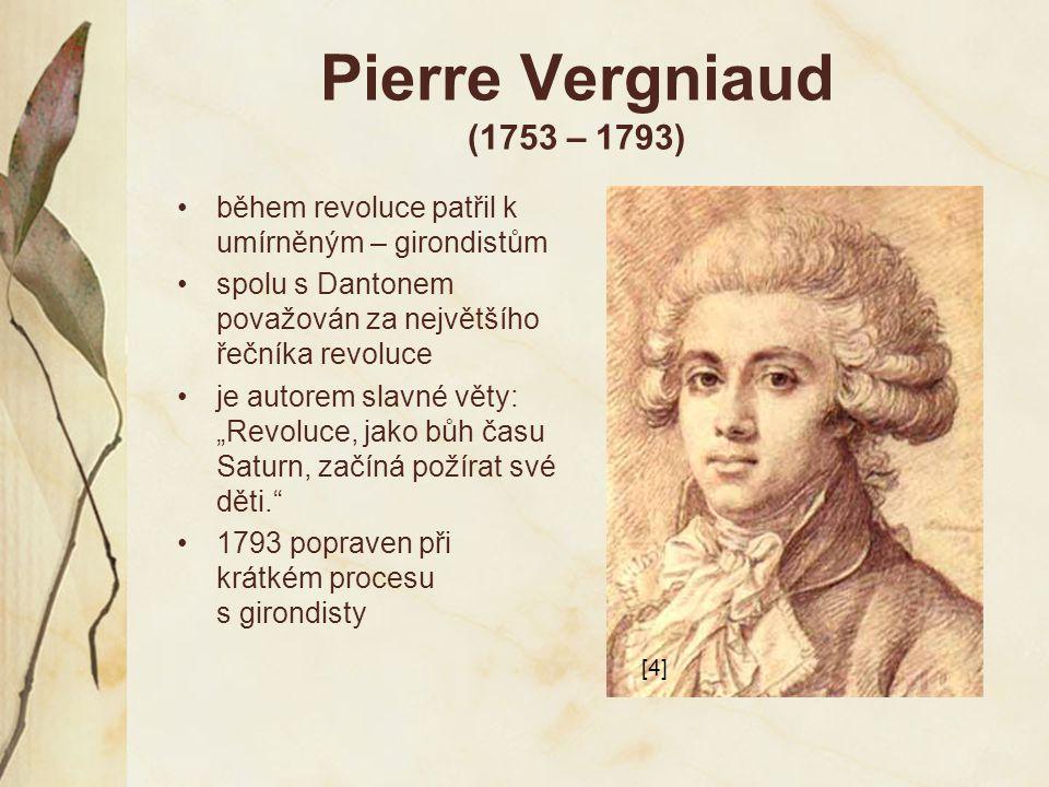 Pierre Vergniaud (1753 – 1793) během revoluce patřil k umírněným – girondistům. spolu s Dantonem považován za největšího řečníka revoluce.