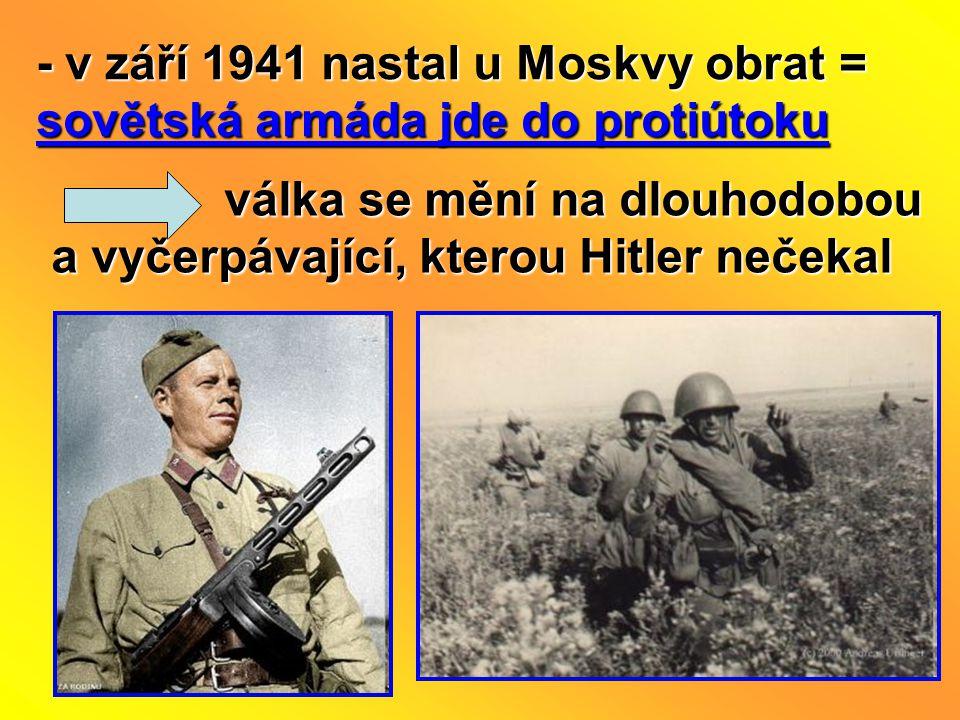 - v září 1941 nastal u Moskvy obrat = sovětská armáda jde do protiútoku