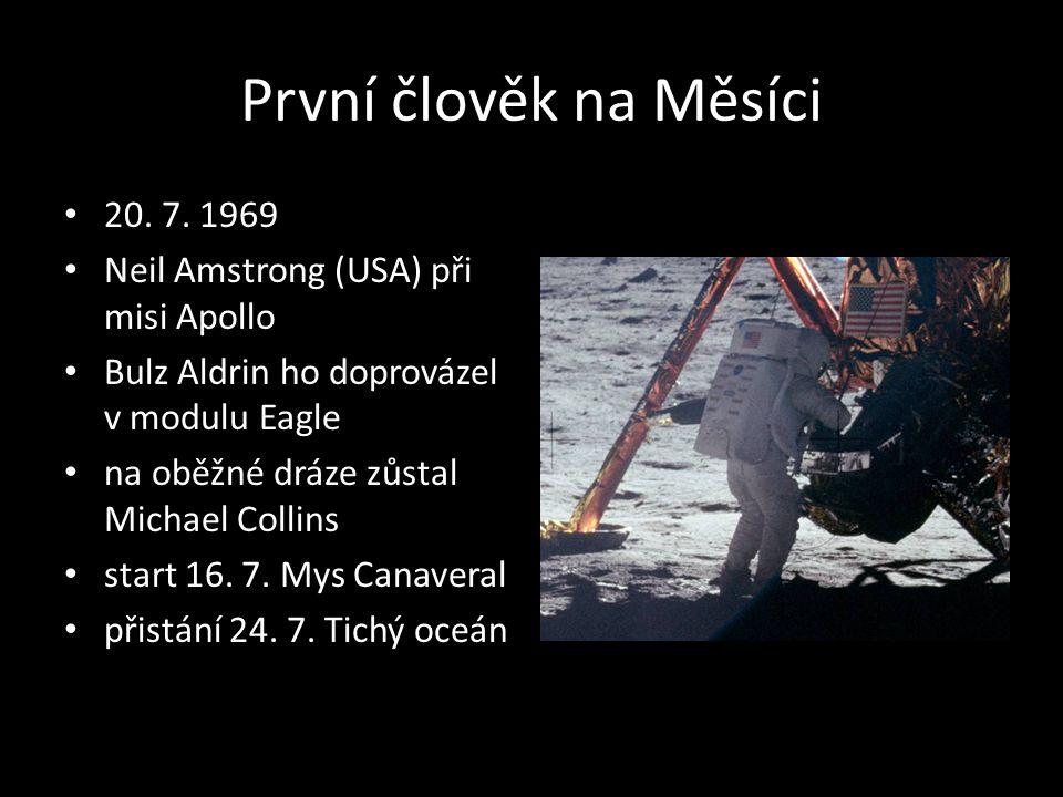 První člověk na Měsíci 20. 7. 1969 Neil Amstrong (USA) při misi Apollo