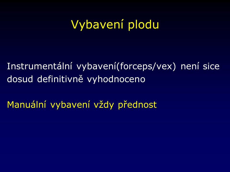 Vybavení plodu Instrumentální vybavení(forceps/vex) není sice
