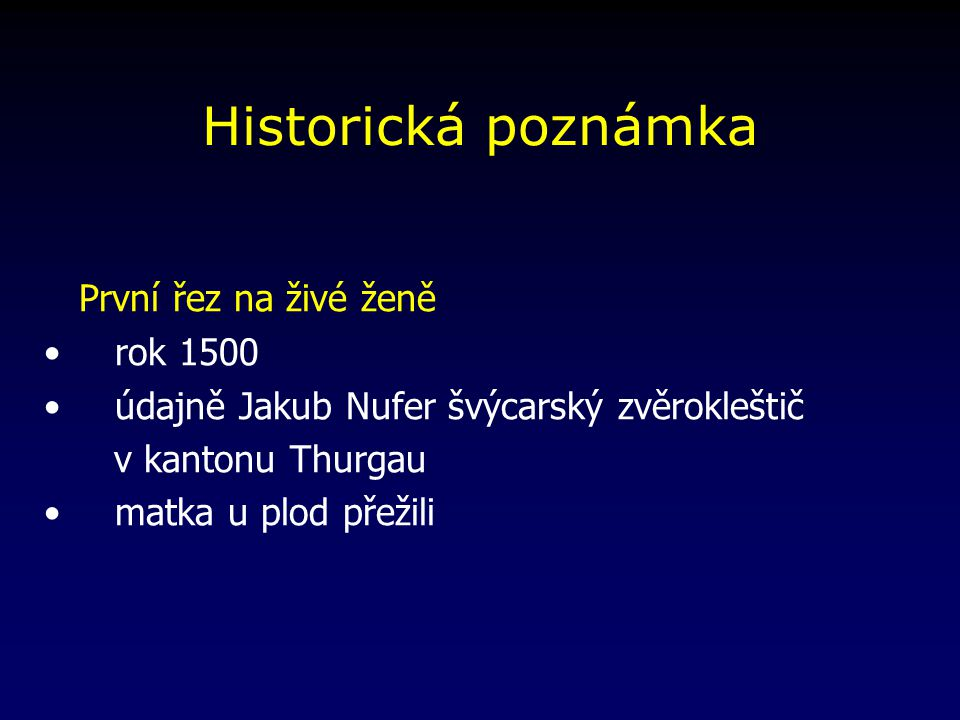 Historická poznámka První řez na živé ženě rok 1500