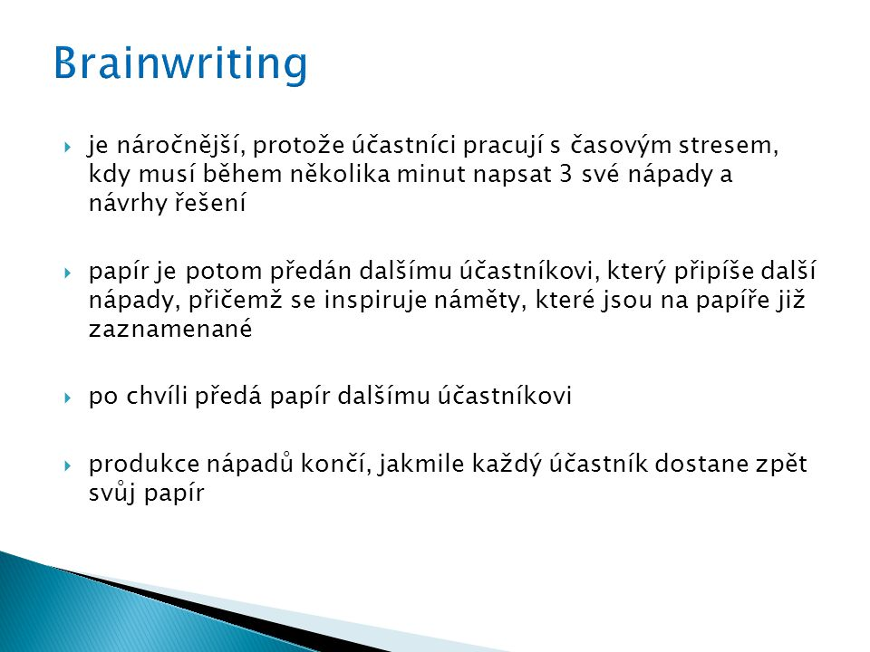 Brainwriting je náročnější, protože účastníci pracují s časovým stresem, kdy musí během několika minut napsat 3 své nápady a návrhy řešení.