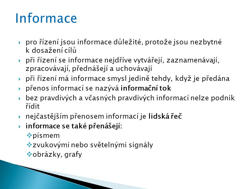 Informace pro řízení jsou informace důležité, protože jsou nezbytné k dosažení cílů.