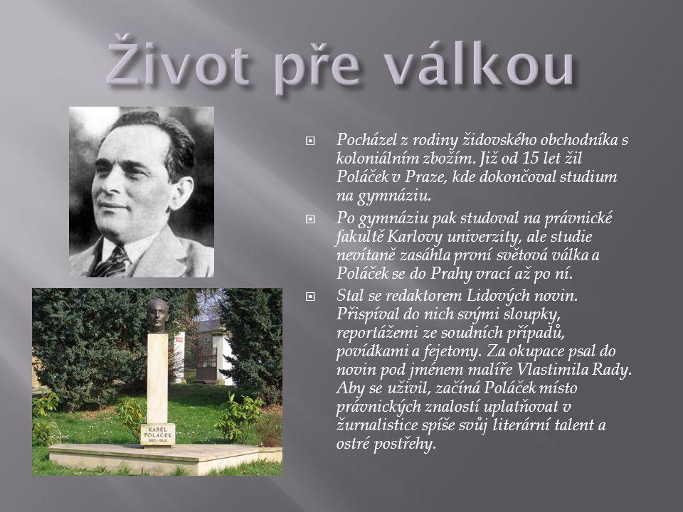 Život pře válkou Pocházel z rodiny židovského obchodníka s koloniálním zbožím. Již od 15 let žil Poláček v Praze, kde dokončoval studium na gymnáziu.