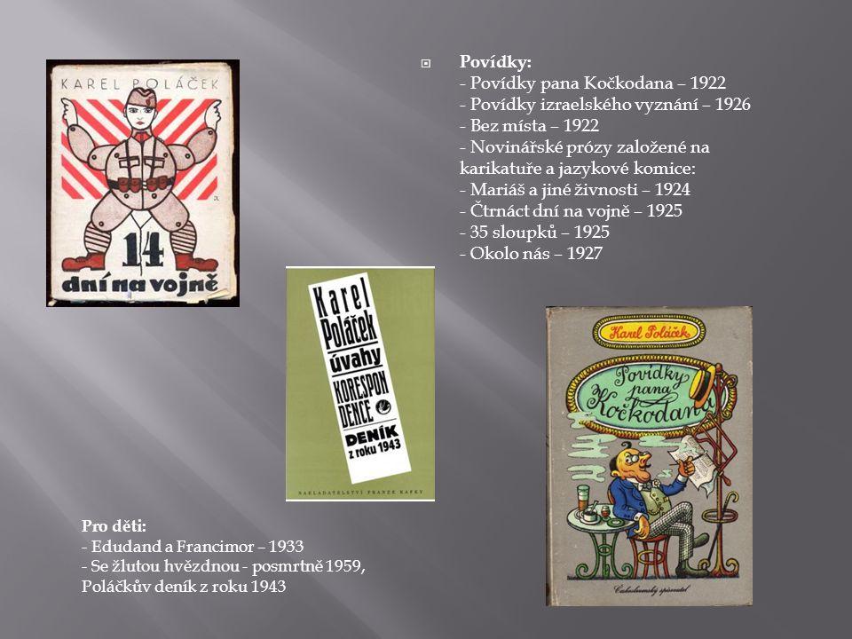 Povídky: - Povídky pana Kočkodana – 1922 - Povídky izraelského vyznání – 1926 - Bez místa – 1922 - Novinářské prózy založené na karikatuře a jazykové komice: - Mariáš a jiné živnosti – 1924 - Čtrnáct dní na vojně – 1925 - 35 sloupků – 1925 - Okolo nás – 1927