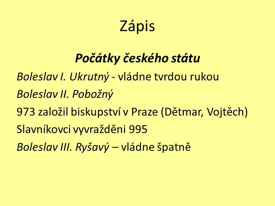 Zápis Počátky českého státu Boleslav I. Ukrutný - vládne tvrdou rukou