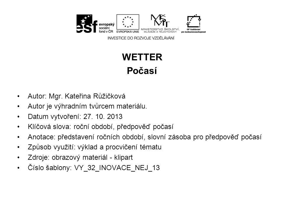 WETTER Počasí Autor: Mgr. Kateřina Růžičková