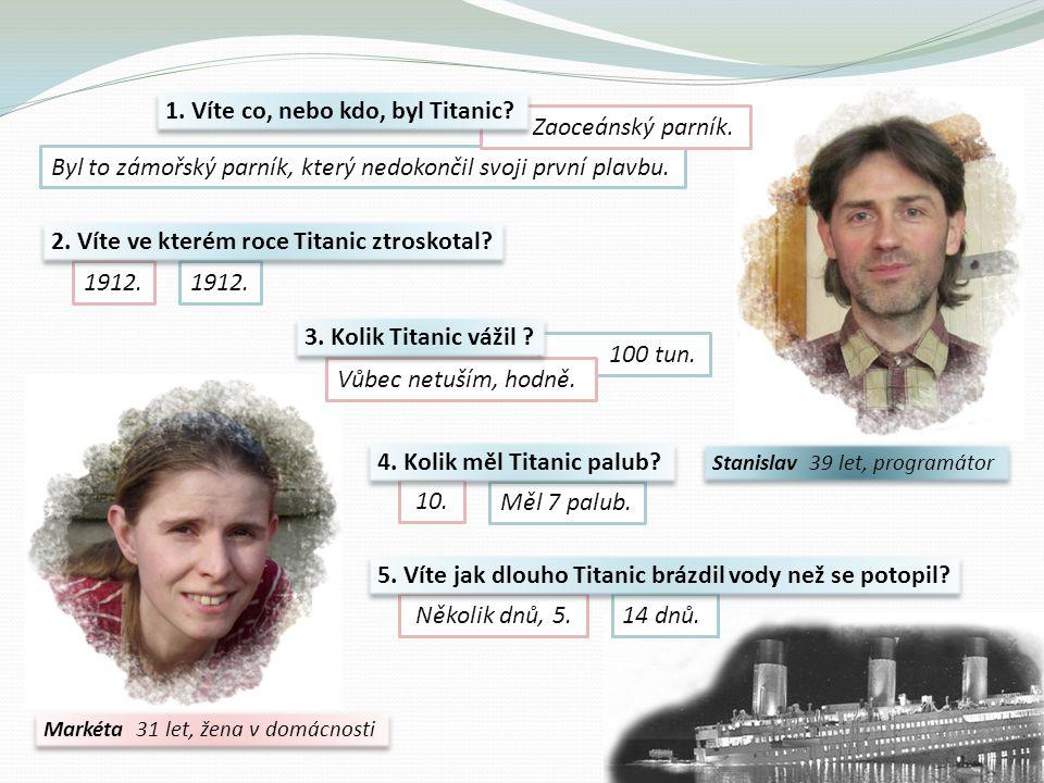 1. Víte co, nebo kdo, byl Titanic Zaoceánský parník.