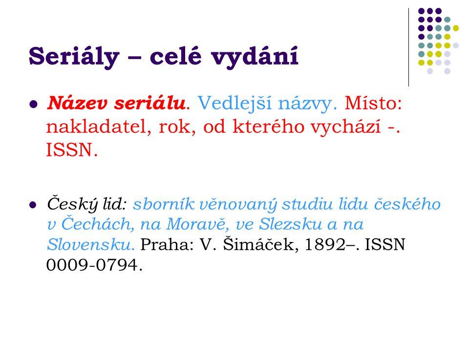 Seriály – celé vydání Název seriálu. Vedlejší názvy. Místo: nakladatel, rok, od kterého vychází -. ISSN.