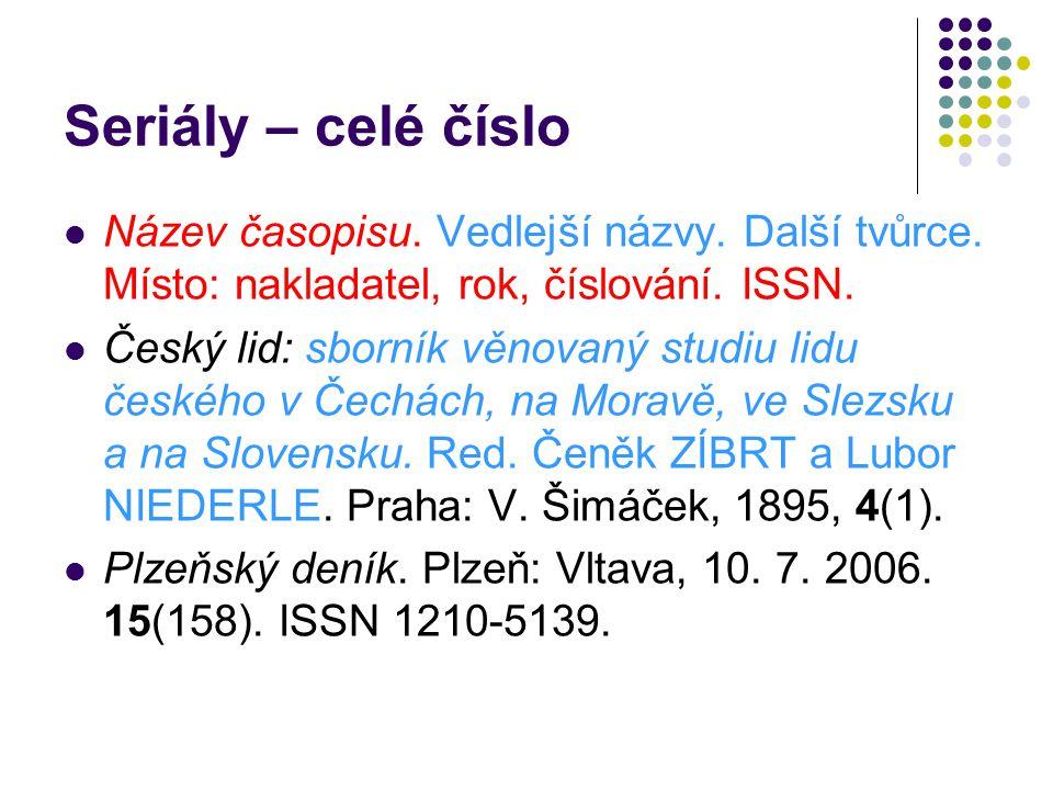Seriály – celé číslo Název časopisu. Vedlejší názvy. Další tvůrce. Místo: nakladatel, rok, číslování. ISSN.