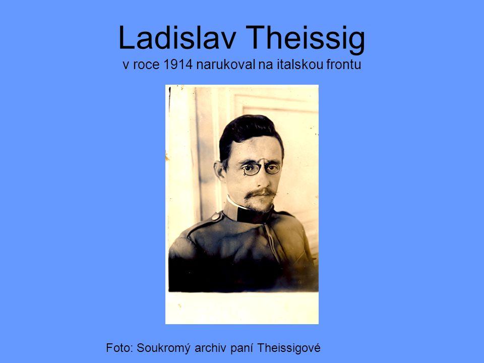 Ladislav Theissig v roce 1914 narukoval na italskou frontu